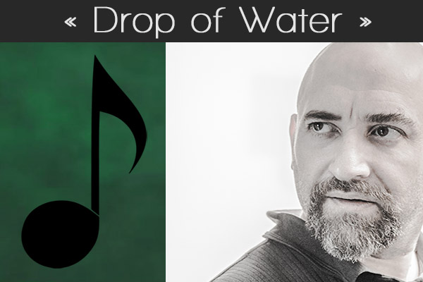 "Music : ""Drop of Water"" – ONE LIFE TO CREATE"